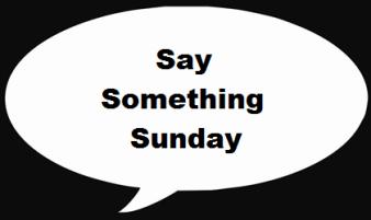 Say Something Sunday
